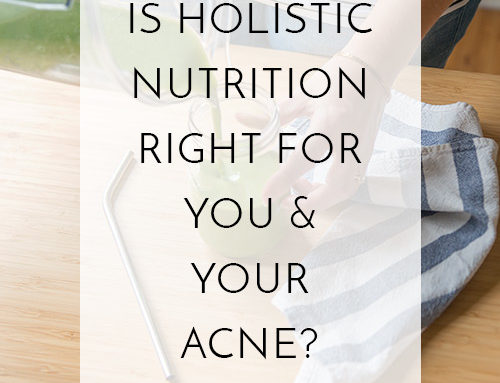 Holistic Nutrition for Your Acne