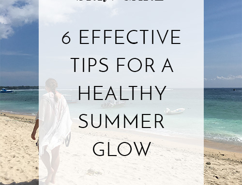 6 Effective Tips for a Healthy Summer Glow
